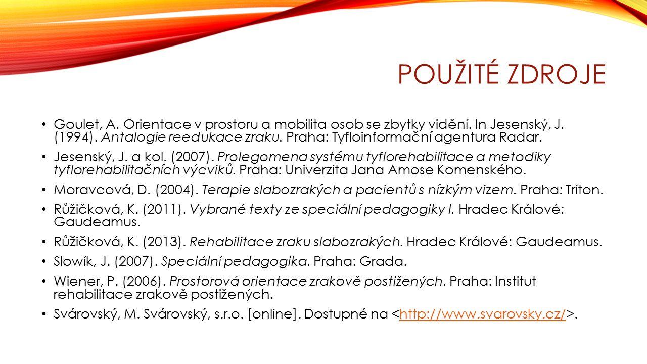 POUŽITÉ ZDROJE Goulet, A. Orientace v prostoru a mobilita osob se zbytky vidění. In Jesenský, J. (1994). Antalogie reedukace zraku. Praha: Tyfloinform
