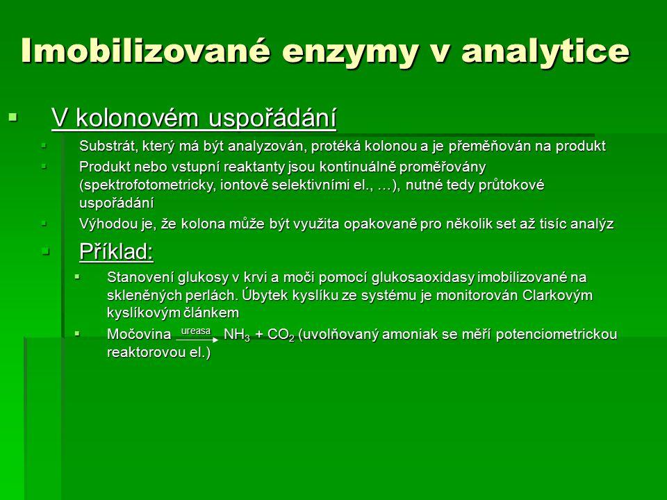 Imobilizované enzymy v analytice  V kolonovém uspořádání  Substrát, který má být analyzován, protéká kolonou a je přeměňován na produkt  Produkt ne