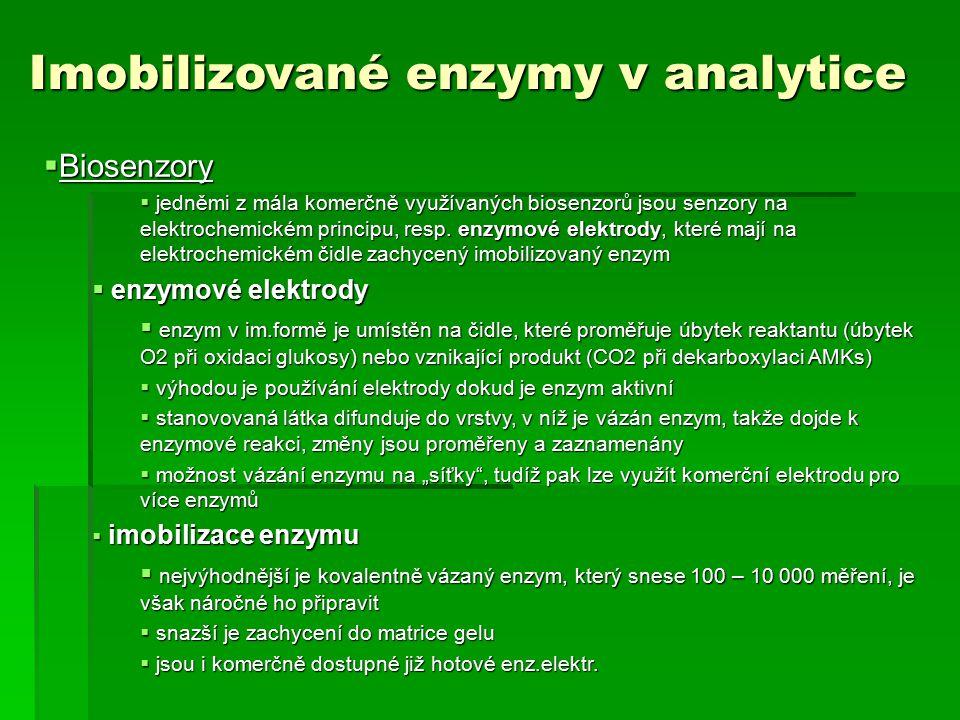 Imobilizované enzymy v analytice  Biosenzory  jedněmi z mála komerčně využívaných biosenzorů jsou senzory na elektrochemickém principu, resp. enzymo
