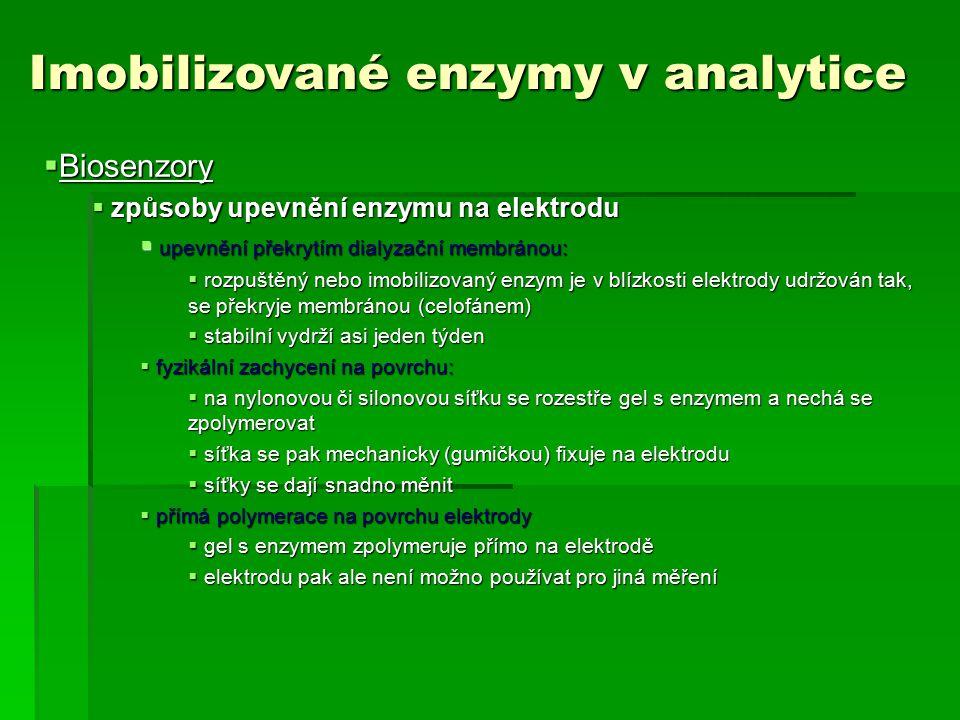 Imobilizované enzymy v analytice  Biosenzory  způsoby upevnění enzymu na elektrodu  upevnění překrytím dialyzační membránou:  rozpuštěný nebo imob