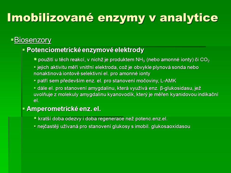 Imobilizované enzymy v analytice  Biosenzory  Potenciometrické enzymové elektrody  použití u těch reakcí, v nichž je produktem NH 3 (nebo amonné ionty) či CO 2  jejich aktivitu měří vnitřní elektroda, což je obvykle plynová sonda nebo nonaktinová iontově selektivní el.