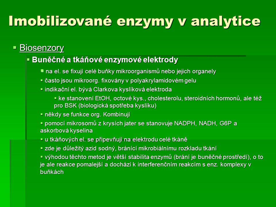 Imobilizované enzymy v analytice  Biosenzory  Buněčné a tkáňové enzymové elektrody  na el. se fixují celé buňky mikroorganismů nebo jejich organely
