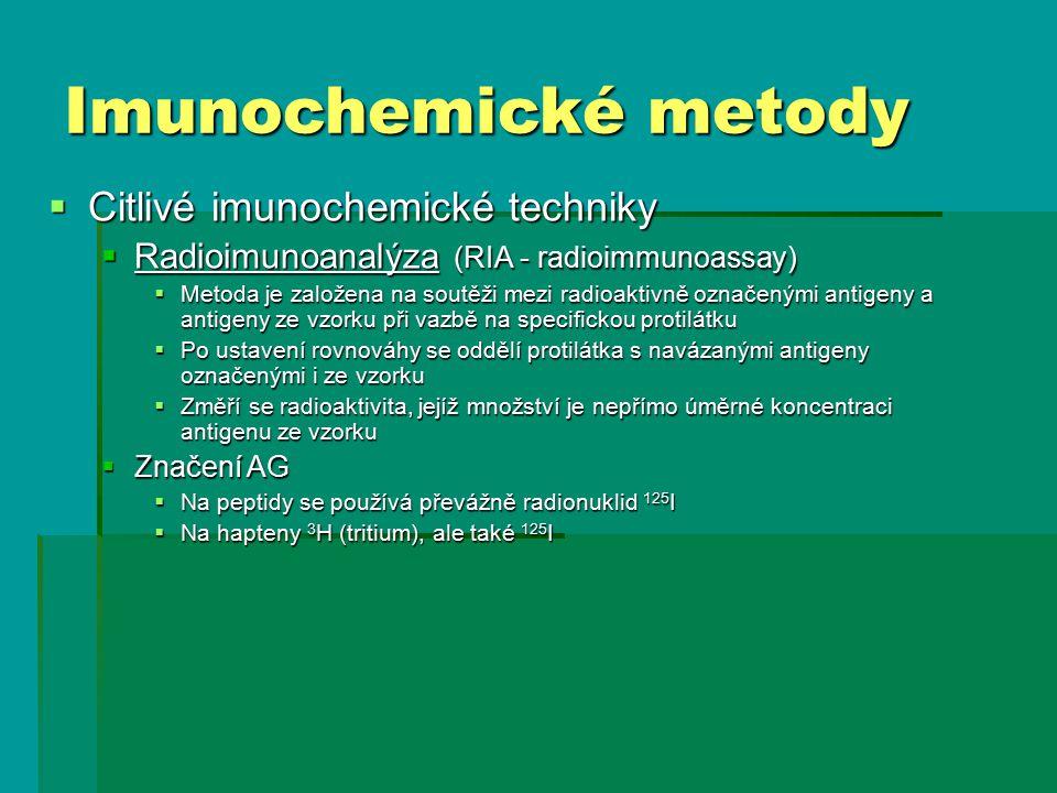 Imunochemické metody  Citlivé imunochemické techniky  Radioimunoanalýza (RIA - radioimmunoassay)  Metoda je založena na soutěži mezi radioaktivně označenými antigeny a antigeny ze vzorku při vazbě na specifickou protilátku  Po ustavení rovnováhy se oddělí protilátka s navázanými antigeny označenými i ze vzorku  Změří se radioaktivita, jejíž množství je nepřímo úměrné koncentraci antigenu ze vzorku  Značení AG  Na peptidy se používá převážně radionuklid 125 I  Na hapteny 3 H (tritium), ale také 125 I