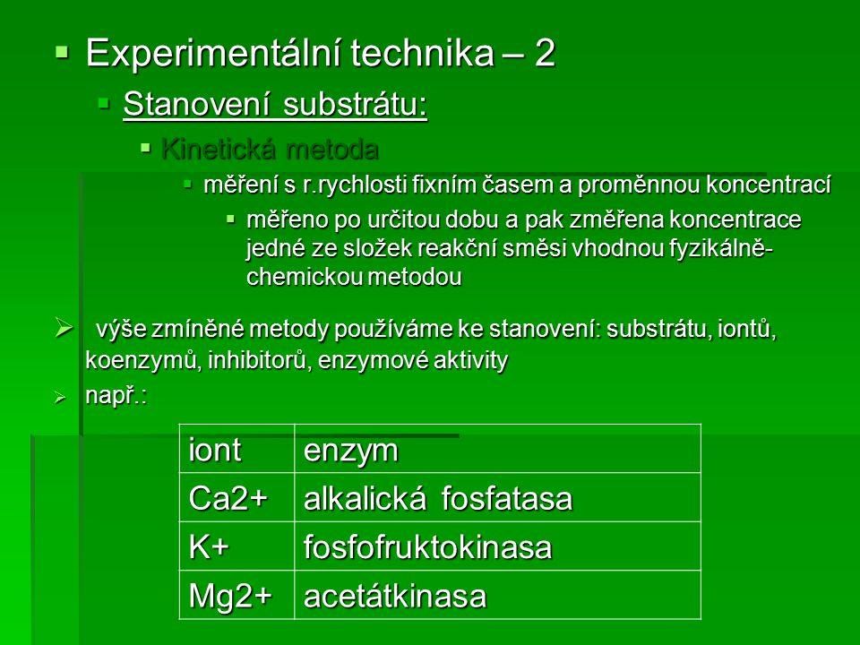  Experimentální technika – 2  Stanovení substrátu:  Kinetická metoda  měření s r.rychlosti fixním časem a proměnnou koncentrací  měřeno po určito