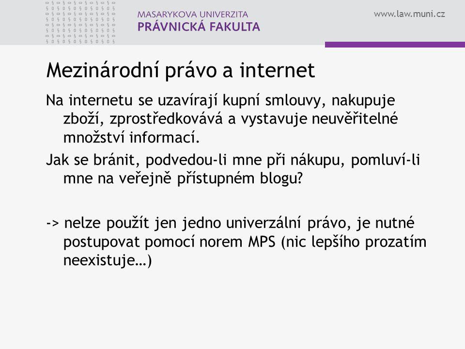www.law.muni.cz Mezinárodní právo a internet Na internetu se uzavírají kupní smlouvy, nakupuje zboží, zprostředkovává a vystavuje neuvěřitelné množství informací.