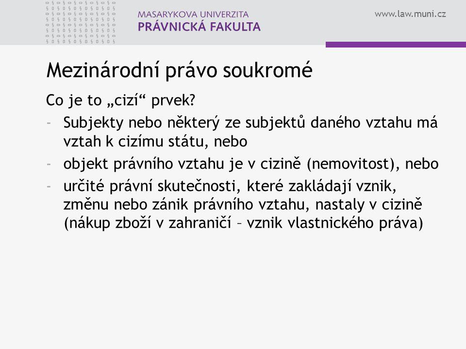 """www.law.muni.cz Mezinárodní právo soukromé Co je to """"cizí"""" prvek? -Subjekty nebo některý ze subjektů daného vztahu má vztah k cizímu státu, nebo -obje"""