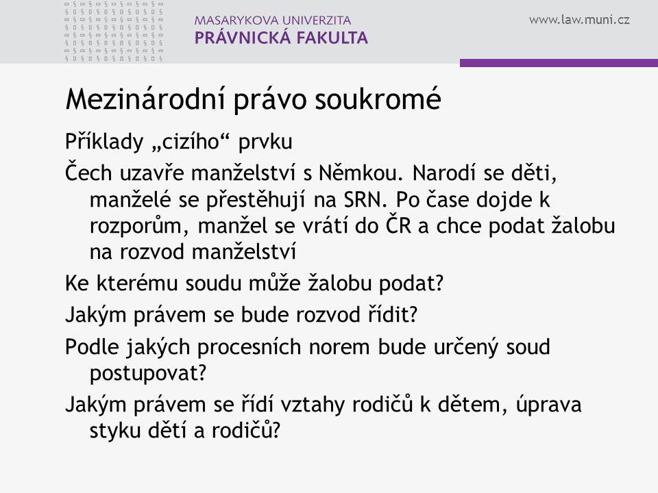 """www.law.muni.cz Mezinárodní právo soukromé Příklady """"cizího prvku Čech uzavře manželství s Němkou."""