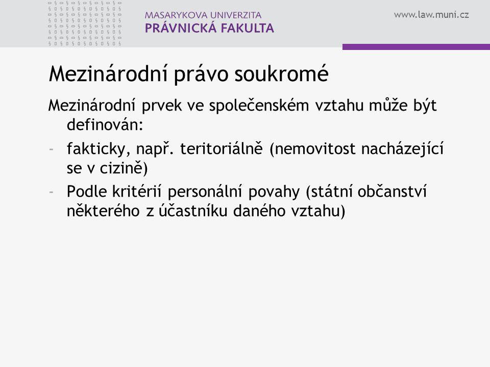 www.law.muni.cz Mezinárodní právo soukromé Mezinárodní prvek ve společenském vztahu může být definován: -fakticky, např. teritoriálně (nemovitost nach