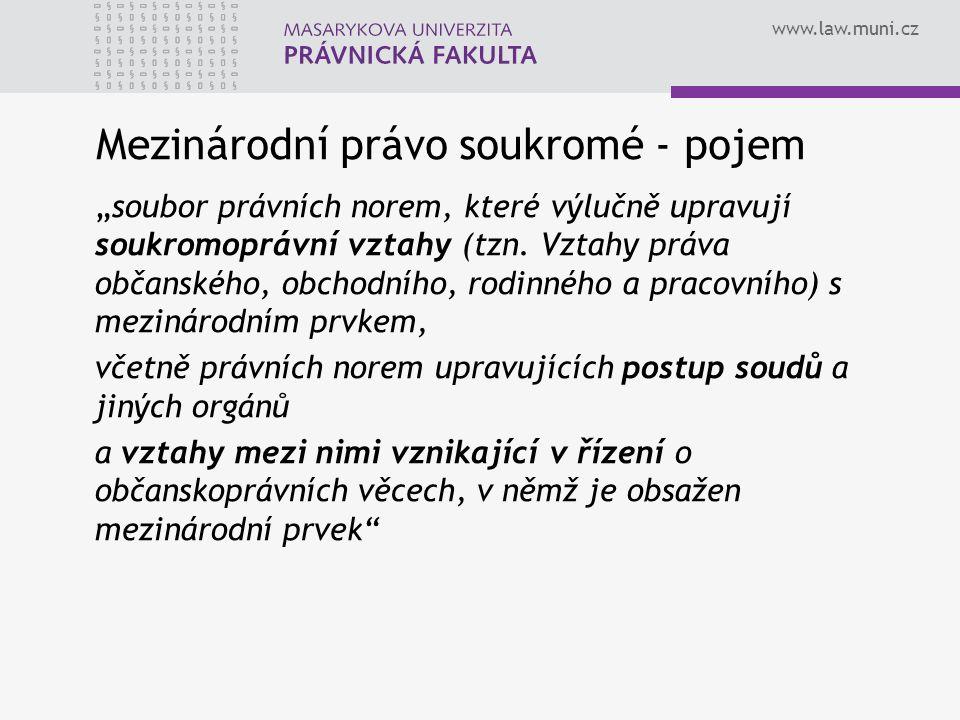 """www.law.muni.cz Mezinárodní právo soukromé - pojem """"soubor právních norem, které výlučně upravují soukromoprávní vztahy (tzn. Vztahy práva občanského,"""