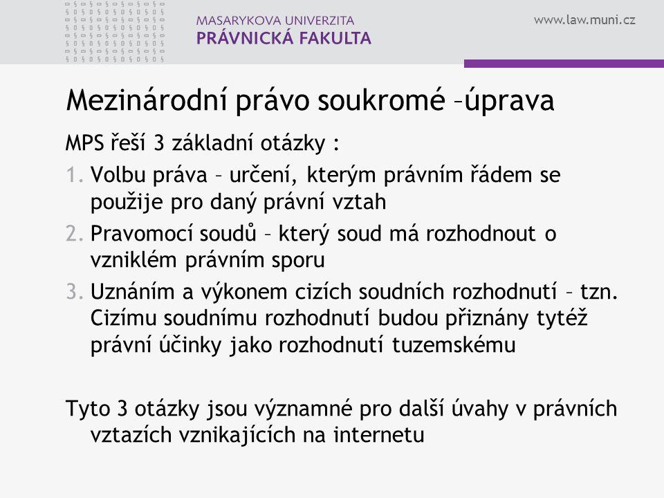 www.law.muni.cz Mezinárodní právo soukromé –úprava MPS řeší 3 základní otázky : 1.Volbu práva – určení, kterým právním řádem se použije pro daný právn