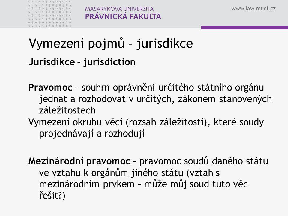 www.law.muni.cz Vymezení pojmů - jurisdikce Jurisdikce – jurisdiction Pravomoc – souhrn oprávnění určitého státního orgánu jednat a rozhodovat v určit