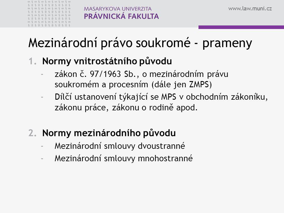 www.law.muni.cz Mezinárodní právo soukromé - prameny 1.Normy vnitrostátního původu -zákon č. 97/1963 Sb., o mezinárodním právu soukromém a procesním (
