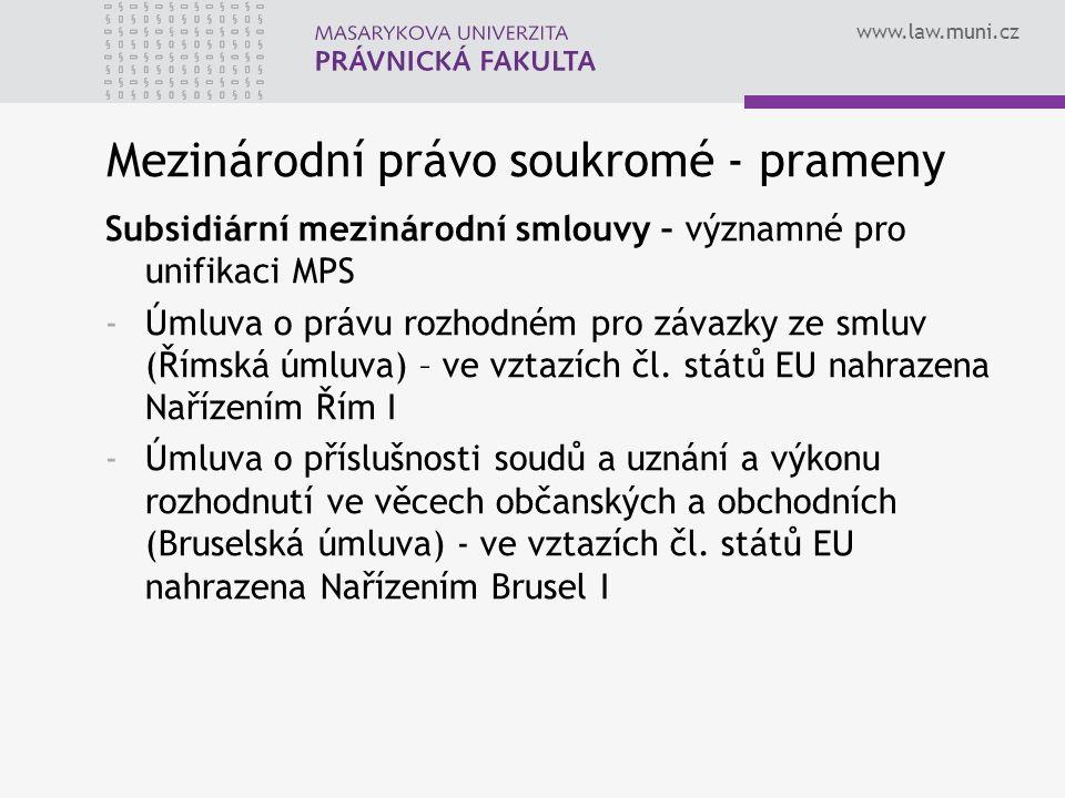www.law.muni.cz Mezinárodní právo soukromé - prameny Subsidiární mezinárodní smlouvy – významné pro unifikaci MPS -Úmluva o právu rozhodném pro závazky ze smluv (Římská úmluva) – ve vztazích čl.
