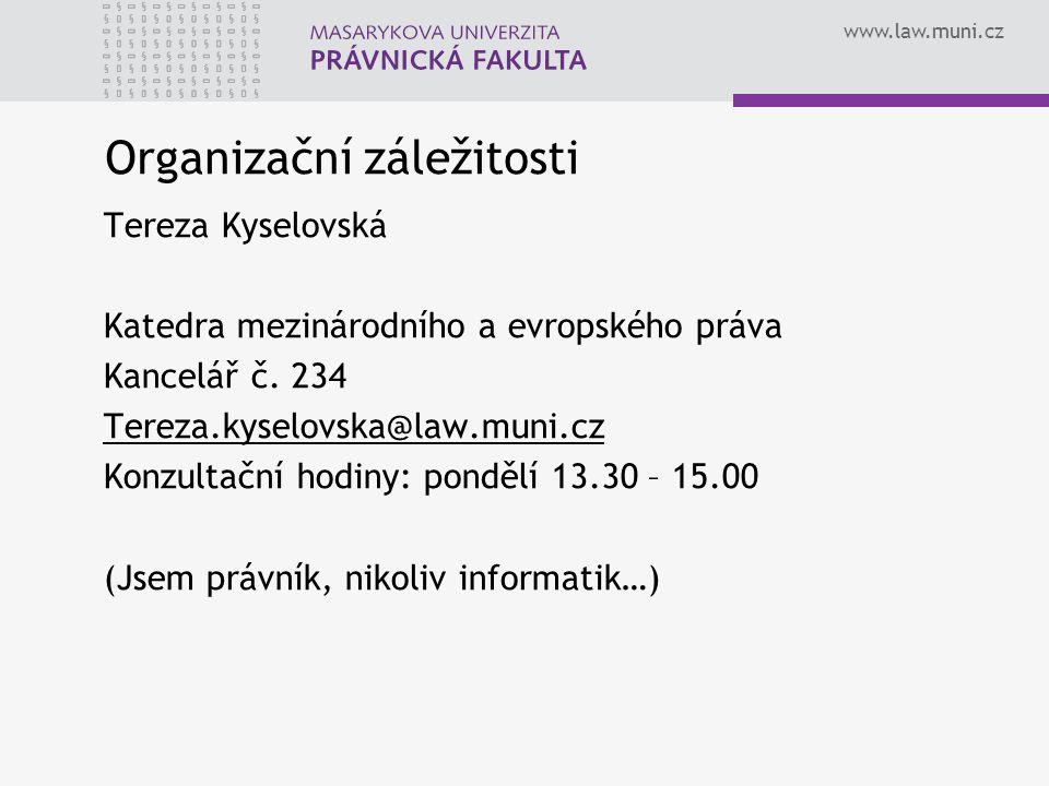 www.law.muni.cz Organizační záležitosti Tereza Kyselovská Katedra mezinárodního a evropského práva Kancelář č.