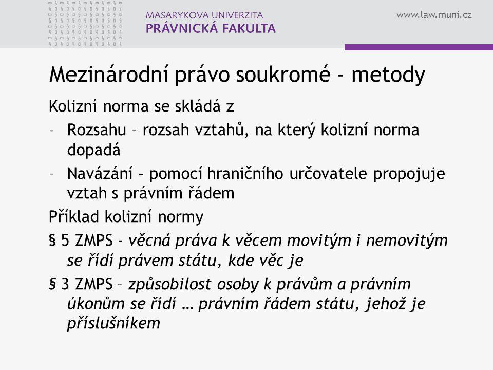 www.law.muni.cz Mezinárodní právo soukromé - metody Kolizní norma se skládá z -Rozsahu – rozsah vztahů, na který kolizní norma dopadá -Navázání – pomo
