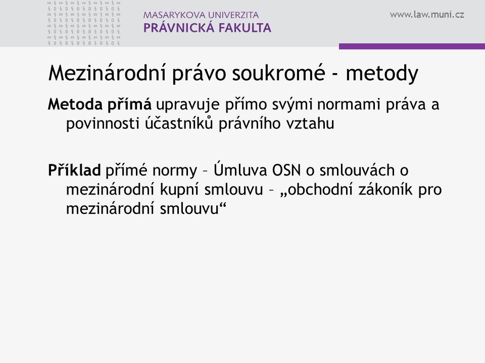 www.law.muni.cz Mezinárodní právo soukromé - metody Metoda přímá upravuje přímo svými normami práva a povinnosti účastníků právního vztahu Příklad pří