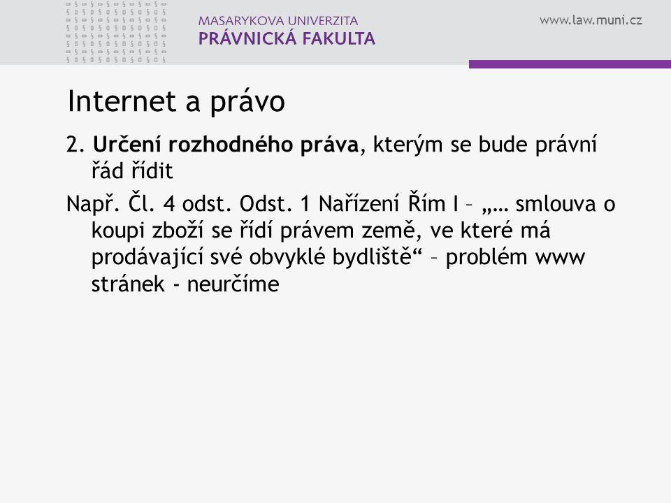 """www.law.muni.cz Internet a právo 2. Určení rozhodného práva, kterým se bude právní řád řídit Např. Čl. 4 odst. Odst. 1 Nařízení Řím I – """"… smlouva o k"""