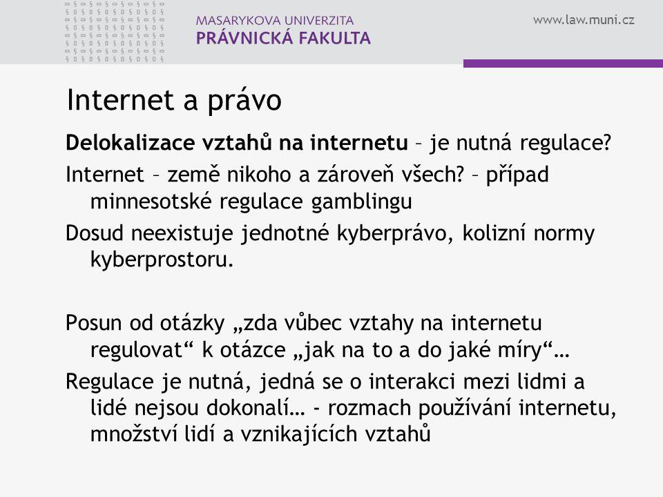 www.law.muni.cz Internet a právo Delokalizace vztahů na internetu – je nutná regulace? Internet – země nikoho a zároveň všech? – případ minnesotské re