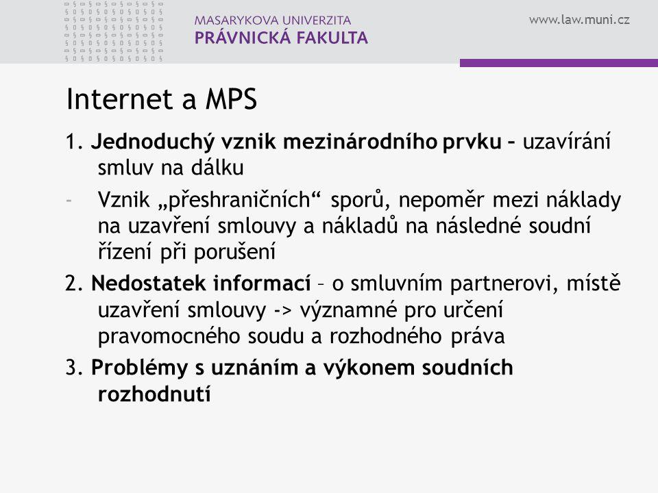 """www.law.muni.cz Internet a MPS 1. Jednoduchý vznik mezinárodního prvku – uzavírání smluv na dálku -Vznik """"přeshraničních"""" sporů, nepoměr mezi náklady"""