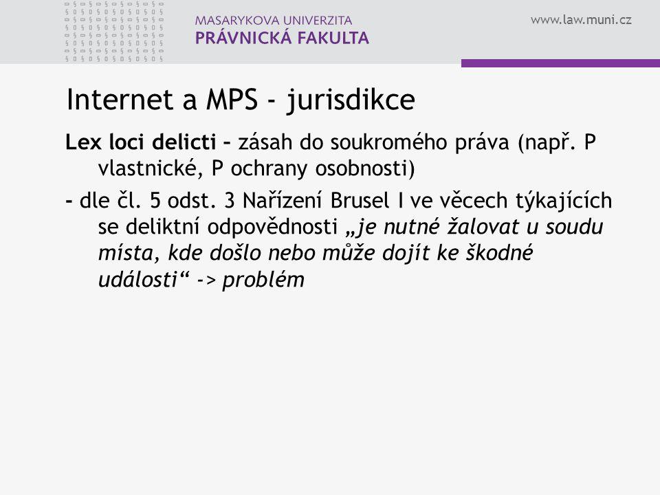 www.law.muni.cz Internet a MPS - jurisdikce Lex loci delicti – zásah do soukromého práva (např. P vlastnické, P ochrany osobnosti) - dle čl. 5 odst. 3