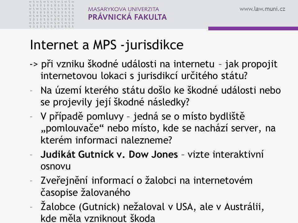 www.law.muni.cz Internet a MPS -jurisdikce -> při vzniku škodné události na internetu – jak propojit internetovou lokaci s jurisdikcí určitého státu.