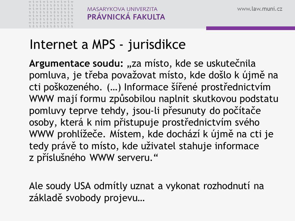 """www.law.muni.cz Internet a MPS - jurisdikce Argumentace soudu: """"za místo, kde se uskutečnila pomluva, je třeba považovat místo, kde došlo k újmě na cti poškozeného."""