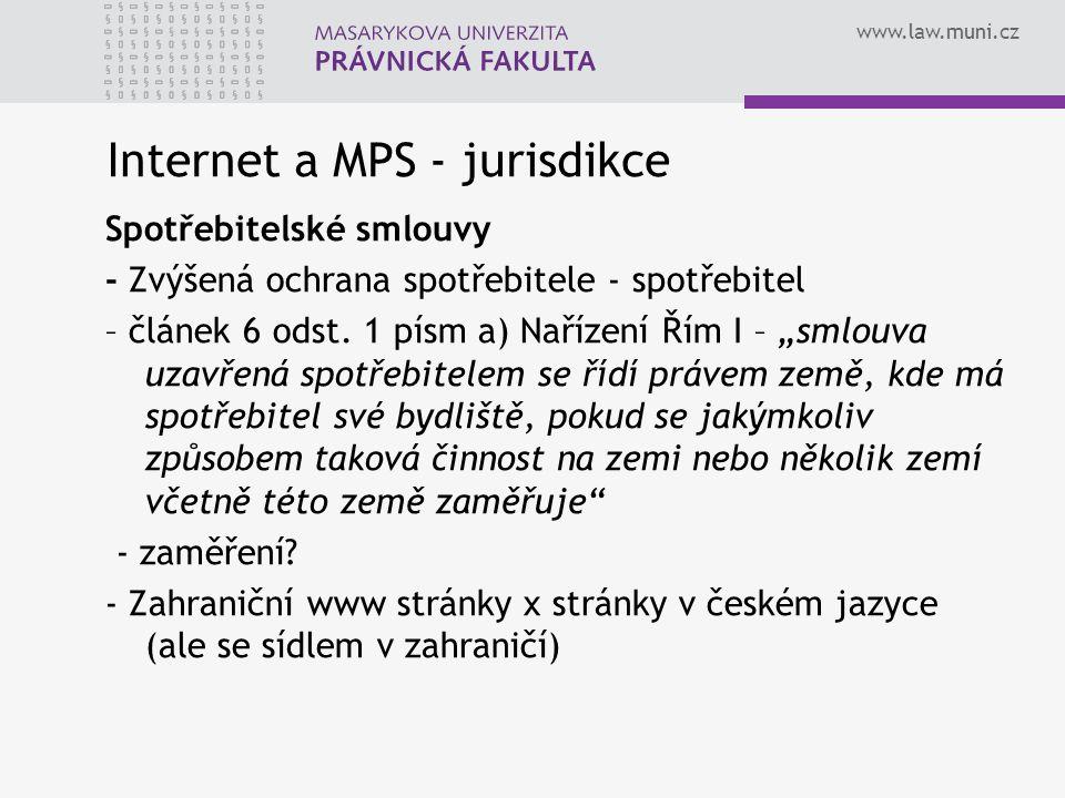 www.law.muni.cz Internet a MPS - jurisdikce Spotřebitelské smlouvy - Zvýšená ochrana spotřebitele - spotřebitel – článek 6 odst. 1 písm a) Nařízení Ří