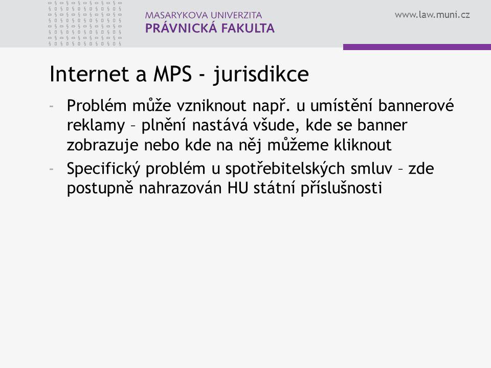 www.law.muni.cz Internet a MPS - jurisdikce -Problém může vzniknout např. u umístění bannerové reklamy – plnění nastává všude, kde se banner zobrazuje
