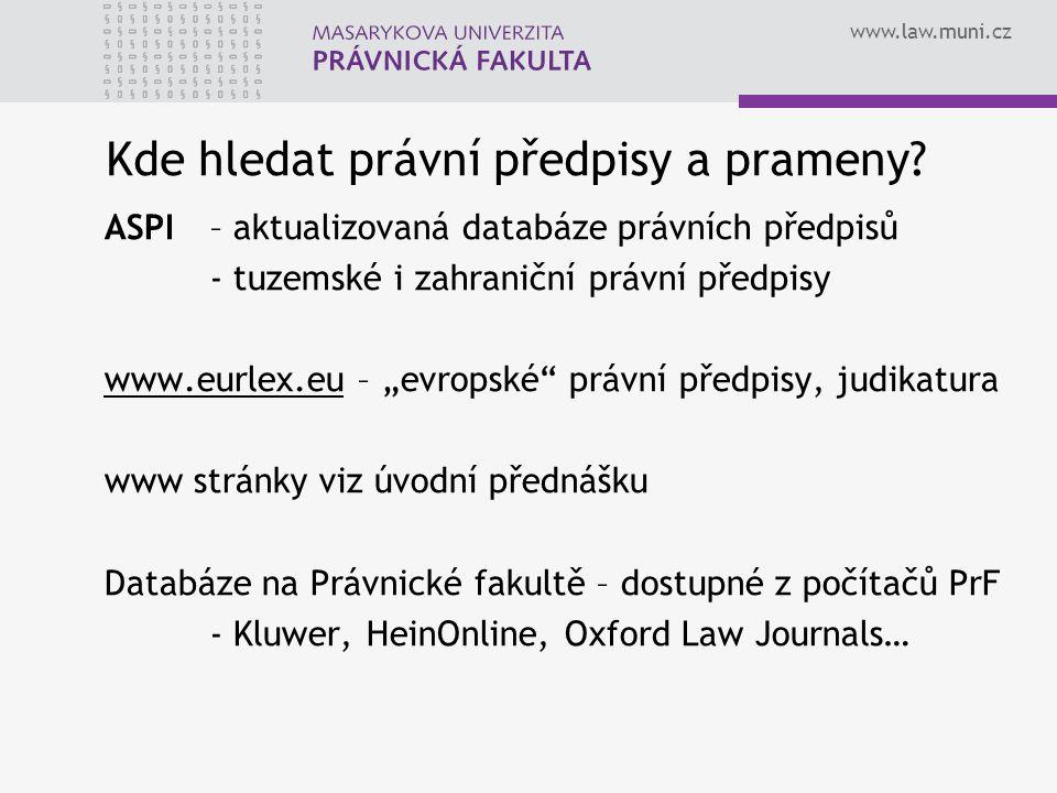 www.law.muni.cz Kde hledat právní předpisy a prameny? ASPI – aktualizovaná databáze právních předpisů - tuzemské i zahraniční právní předpisy www.eurl