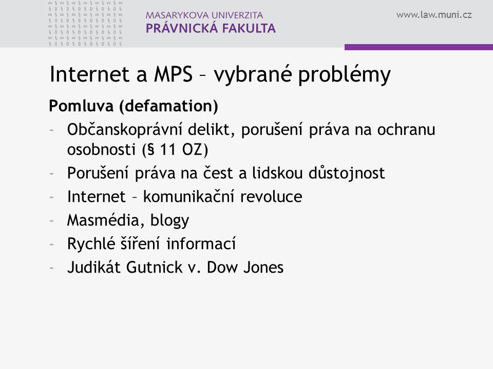 www.law.muni.cz Internet a MPS – vybrané problémy Pomluva (defamation) -Občanskoprávní delikt, porušení práva na ochranu osobnosti (§ 11 OZ) -Porušení