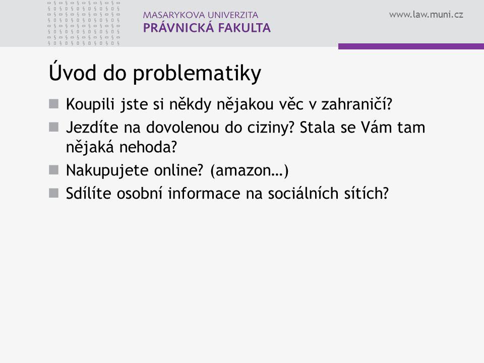 www.law.muni.cz Úvod do problematiky Koupili jste si někdy nějakou věc v zahraničí? Jezdíte na dovolenou do ciziny? Stala se Vám tam nějaká nehoda? Na