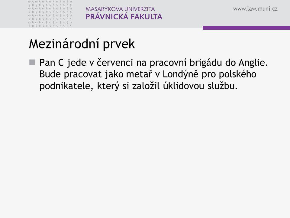 www.law.muni.cz Mezinárodní prvek Pan C jede v červenci na pracovní brigádu do Anglie. Bude pracovat jako metař v Londýně pro polského podnikatele, kt