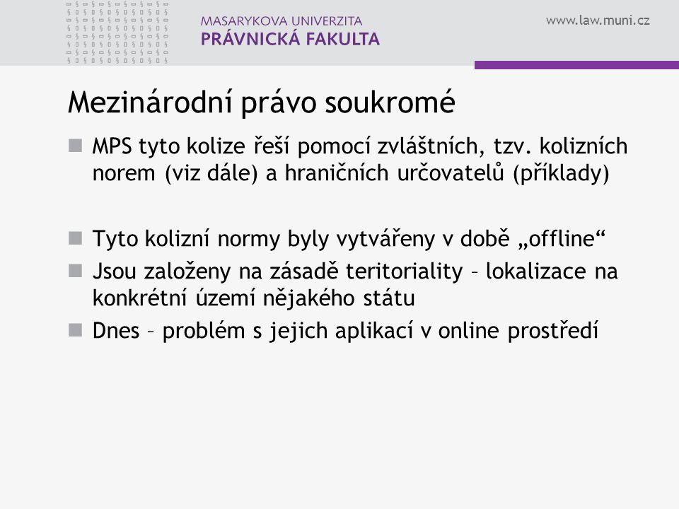 www.law.muni.cz Mezinárodní právo soukromé MPS tyto kolize řeší pomocí zvláštních, tzv. kolizních norem (viz dále) a hraničních určovatelů (příklady)