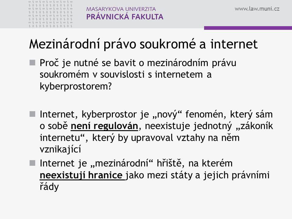 www.law.muni.cz Mezinárodní právo soukromé a internet Proč je nutné se bavit o mezinárodním právu soukromém v souvislosti s internetem a kyberprostore