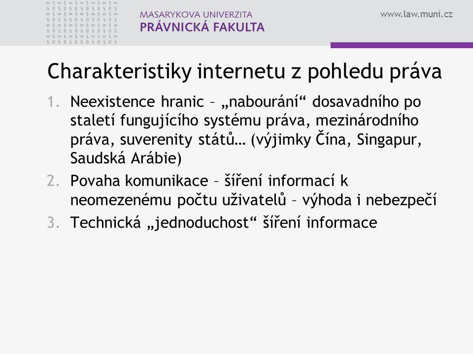 """www.law.muni.cz Charakteristiky internetu z pohledu práva 1.Neexistence hranic – """"nabourání"""" dosavadního po staletí fungujícího systému práva, mezinár"""