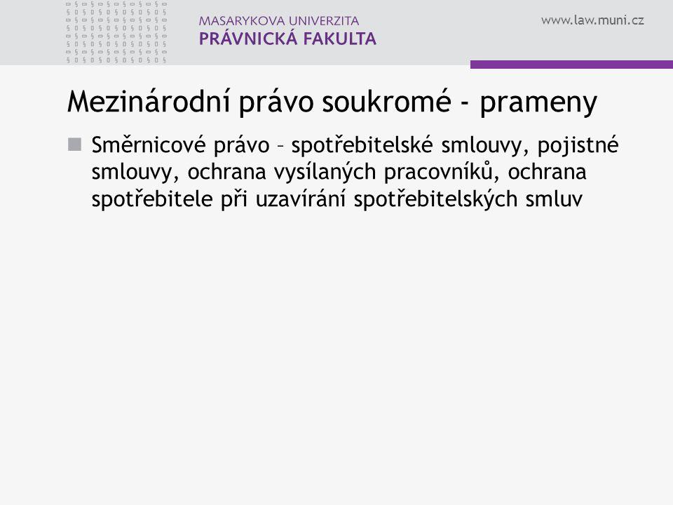 www.law.muni.cz Mezinárodní právo soukromé - prameny Směrnicové právo – spotřebitelské smlouvy, pojistné smlouvy, ochrana vysílaných pracovníků, ochra