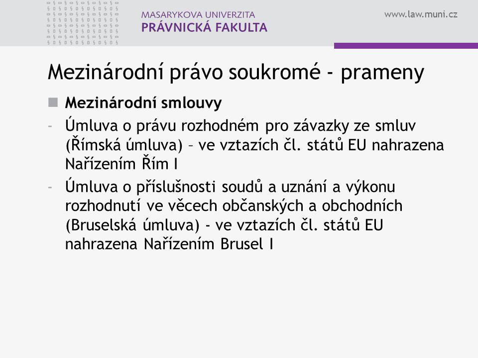 www.law.muni.cz Mezinárodní právo soukromé - prameny Mezinárodní smlouvy -Úmluva o právu rozhodném pro závazky ze smluv (Římská úmluva) – ve vztazích