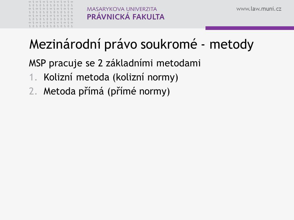 www.law.muni.cz Mezinárodní právo soukromé - metody MSP pracuje se 2 základními metodami 1.Kolizní metoda (kolizní normy) 2.Metoda přímá (přímé normy)