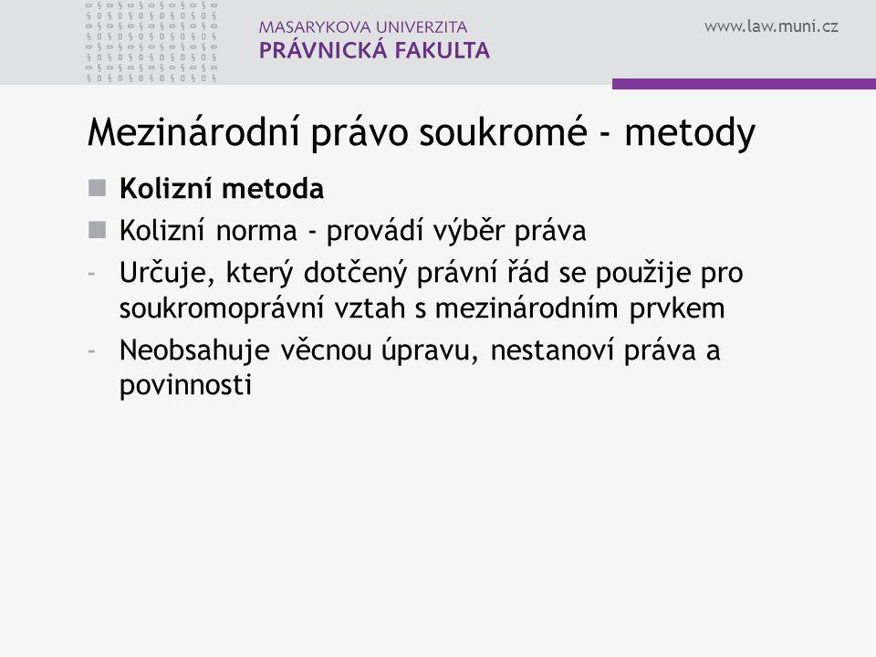 www.law.muni.cz Mezinárodní právo soukromé - metody Kolizní metoda Kolizní norma - provádí výběr práva -Určuje, který dotčený právní řád se použije pr
