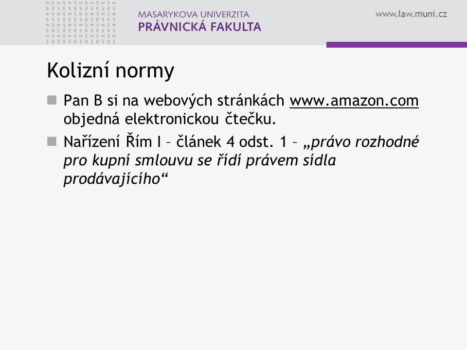 www.law.muni.cz Kolizní normy Pan B si na webových stránkách www.amazon.com objedná elektronickou čtečku.www.amazon.com Nařízení Řím I – článek 4 odst