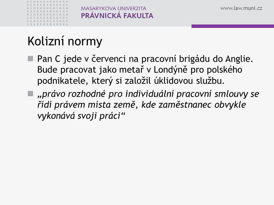 www.law.muni.cz Kolizní normy Pan C jede v červenci na pracovní brigádu do Anglie. Bude pracovat jako metař v Londýně pro polského podnikatele, který