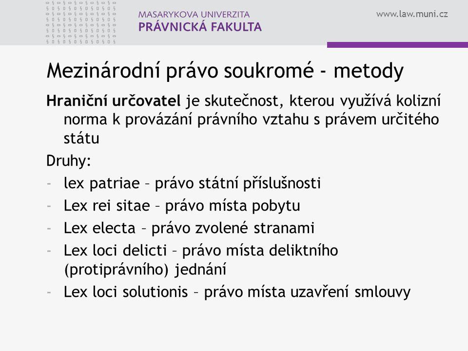 www.law.muni.cz Mezinárodní právo soukromé - metody Hraniční určovatel je skutečnost, kterou využívá kolizní norma k provázání právního vztahu s práve