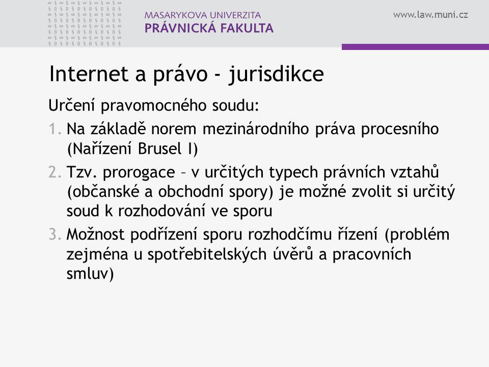 www.law.muni.cz Internet a právo - jurisdikce Určení pravomocného soudu: 1.Na základě norem mezinárodního práva procesního (Nařízení Brusel I) 2.Tzv.