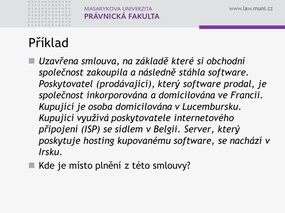 www.law.muni.cz Příklad Uzavřena smlouva, na základě které si obchodní společnost zakoupila a následně stáhla software. Poskytovatel (prodávající), kt