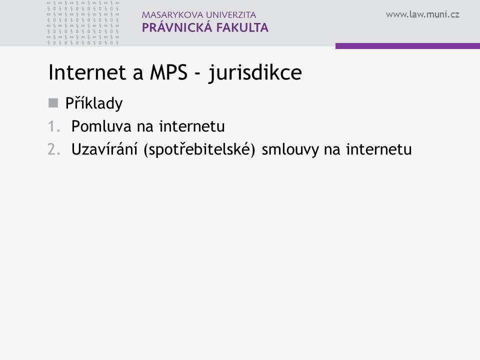 www.law.muni.cz Internet a MPS - jurisdikce Příklady 1.Pomluva na internetu 2.Uzavírání (spotřebitelské) smlouvy na internetu