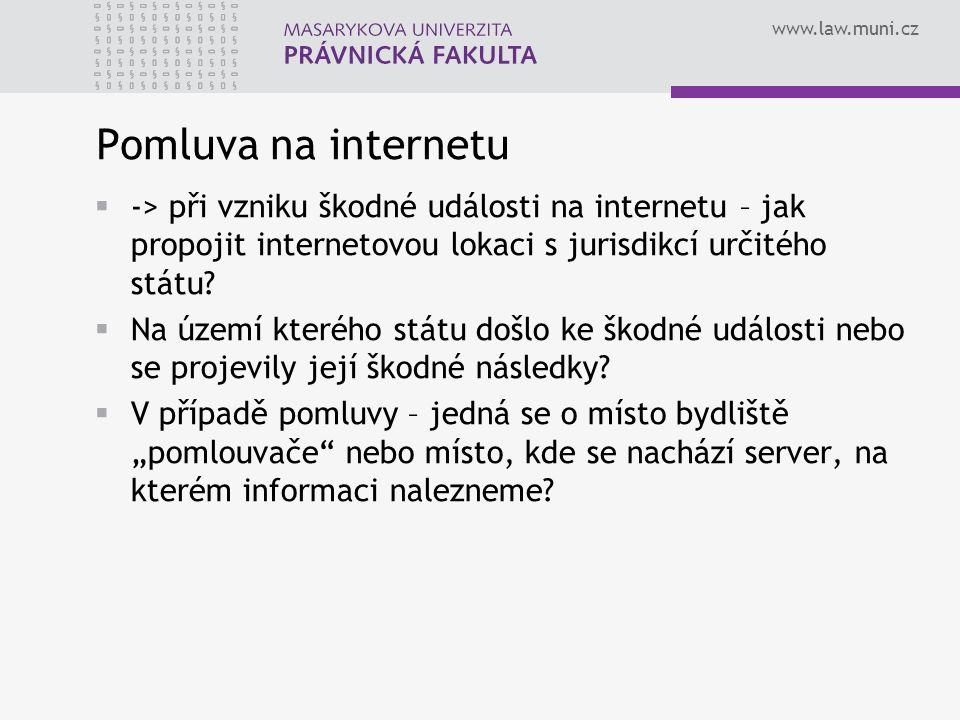 www.law.muni.cz Pomluva na internetu  -> při vzniku škodné události na internetu – jak propojit internetovou lokaci s jurisdikcí určitého státu?  Na
