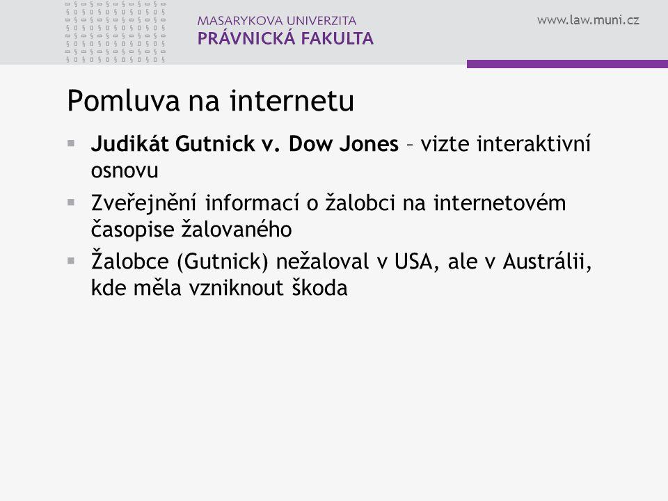 www.law.muni.cz Pomluva na internetu  Judikát Gutnick v. Dow Jones – vizte interaktivní osnovu  Zveřejnění informací o žalobci na internetovém časop
