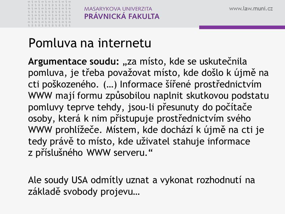 """www.law.muni.cz Pomluva na internetu Argumentace soudu: """"za místo, kde se uskutečnila pomluva, je třeba považovat místo, kde došlo k újmě na cti poško"""