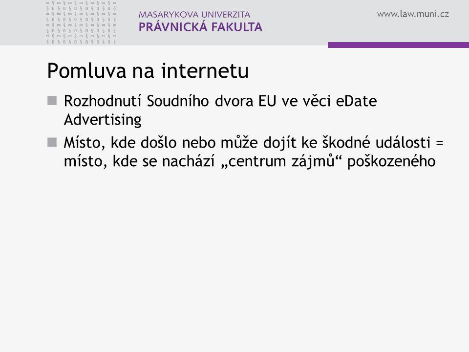 www.law.muni.cz Pomluva na internetu Rozhodnutí Soudního dvora EU ve věci eDate Advertising Místo, kde došlo nebo může dojít ke škodné události = míst