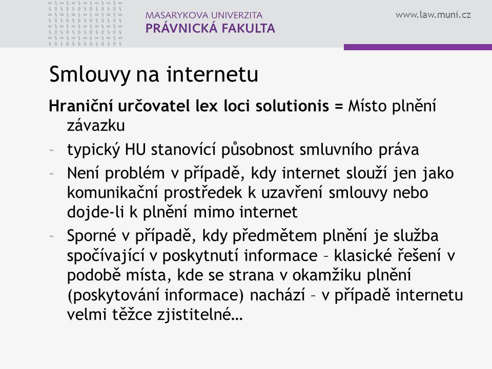 www.law.muni.cz Smlouvy na internetu Hraniční určovatel lex loci solutionis = Místo plnění závazku -typický HU stanovící působnost smluvního práva -Ne